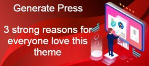 Generate Press-3 strong reasons for everyone love this theme