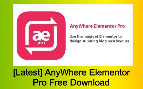 [Latest] AnyWhere Elementor Pro Free Download