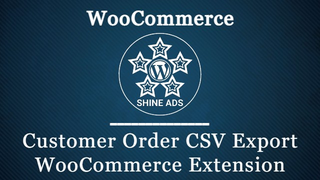 Customer Order CSV Export WooCommerce Extension